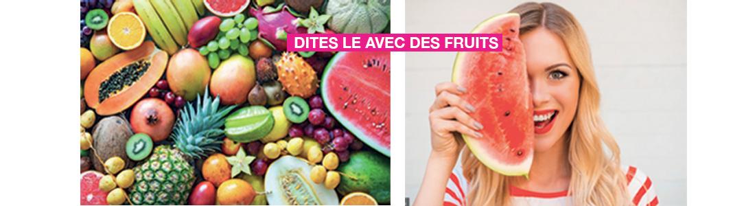 Dites-le avec des fruits